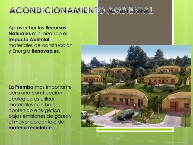 Aprovechar los Recursos Naturales minimizando el Impacto Abiental, materiales de construcción y Energía Renovables. La Pre...
