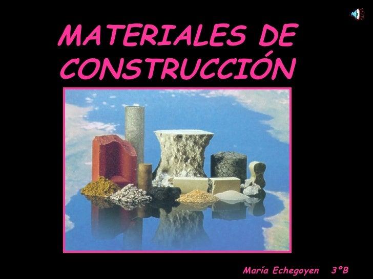 MATERIALES DE CONSTRUCCIÓN María Echegoyen  3ºB