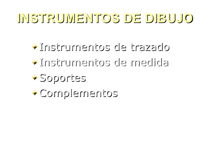 INSTRUMENTOS DE DIBUJO <ul><li>Instrumentos de trazado </li></ul><ul><li>Instrumentos de medida </li></ul><ul><li>Soportes...
