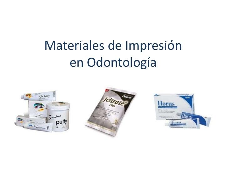 Materiales de Impresiónen Odontología<br />