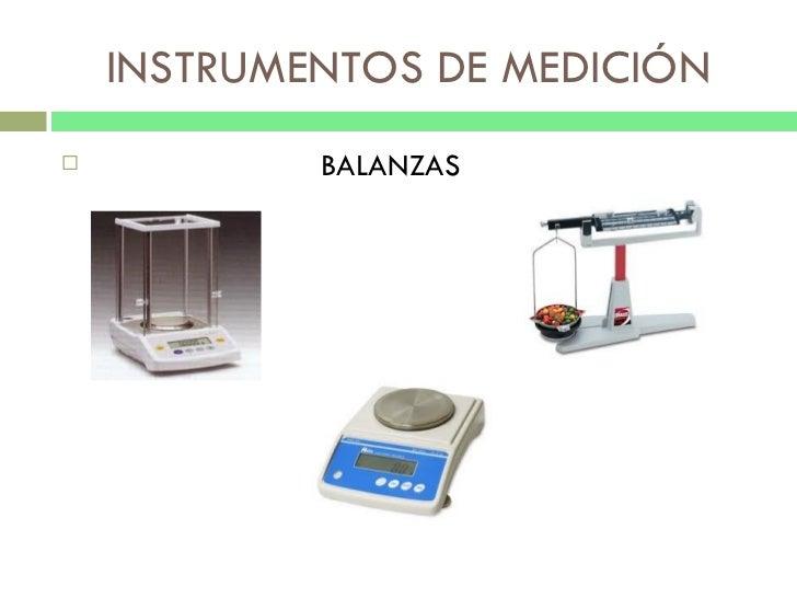 INSTRUMENTOS DE MEDICIÓN <ul><li>BALANZAS </li></ul>