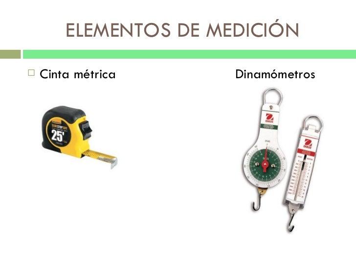 ELEMENTOS DE MEDICIÓN <ul><li>Cinta métrica  Dinamómetros </li></ul>