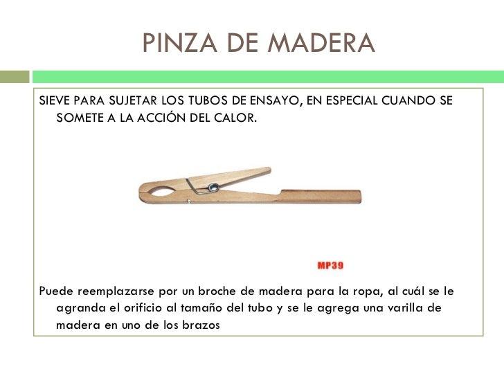 PINZA DE MADERA <ul><li>SIEVE PARA SUJETAR LOS TUBOS DE ENSAYO, EN ESPECIAL CUANDO SE SOMETE A LA ACCIÓN DEL CALOR. </li><...