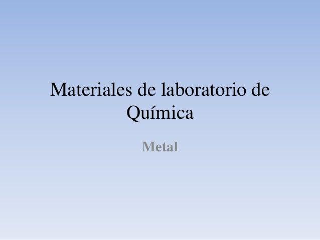 Materiales de laboratorio de Química Metal