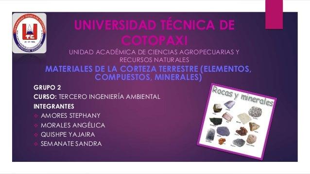 UNIVERSIDAD TÉCNICA DE COTOPAXI UNIDAD ACADÉMICA DE CIENCIAS AGROPECUARIAS Y RECURSOS NATURALES MATERIALES DE LA CORTEZA T...