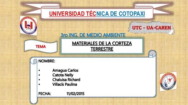 UNIVERSIDAD TÉCNICA DE COTOPAXI 3ro ING. DE MEDIO AMBIENTE TEMA MATERIALES DE LA CORTEZA TERRESTRE NOMBRE: • Amagua Carlos...