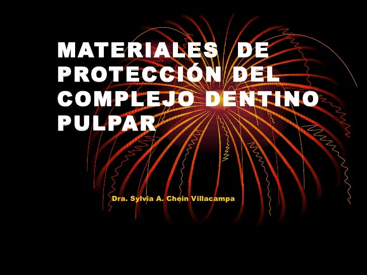 MATERIALES  DE PROTECCIÓN DEL COMPLEJO DENTINO PULPAR Dra. Sylvia A. Chein Villacampa