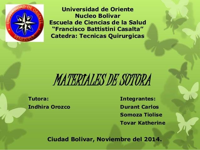 """MATERIALES DE SUTURA Universidad de Oriente Nucleo Bolivar Escuela de Ciencias de la Salud """"Francisco Battistini Casalta"""" ..."""