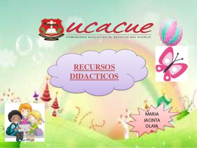 RECURSOS DIDACTICOS MARIA JACINTA OLAYA