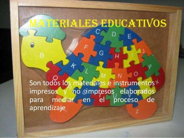 MATERIALES EDUCATIVOS  Son todos los materiales e instrumentos impresos y no impresos elaborados para mediar en el proceso...