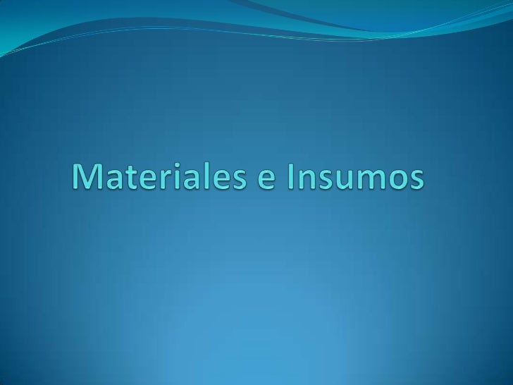 Materiales e Insumos<br />