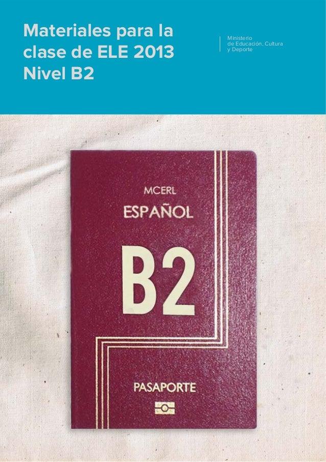 Materiales para la clase de ELE 2013 Nivel B2 Ministerio de Educación, Cultura y Deporte
