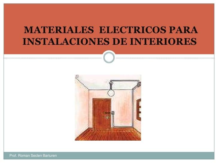 MATERIALES  ELECTRICOS PARA INSTALACIONES DE INTERIORES<br />Prof. Roman Seclen Barturen<br />