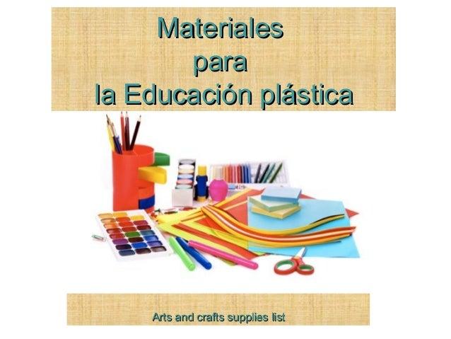AArts and crafts supplies listrts and crafts supplies list MaterialesMateriales parapara la Educación plásticala Educación...