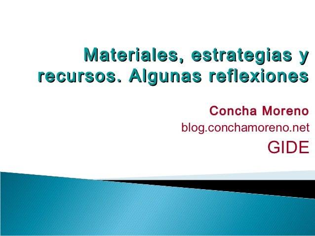 Materiales, estrategias yrecursos. Algunas reflexiones                    Concha Moreno               blog.conchamoreno.ne...