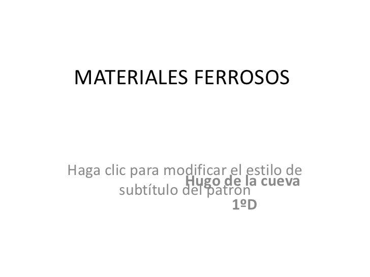 MATERIALES FERROSOS Hugo de la cueva 1ºD