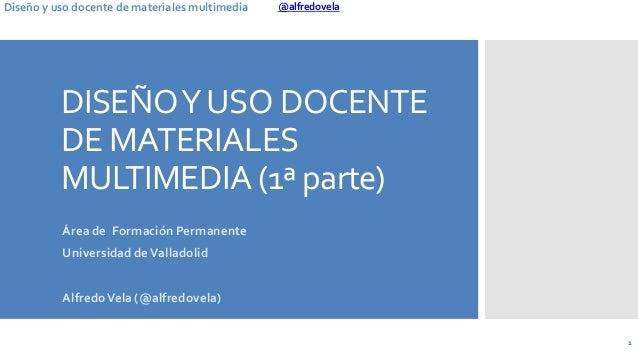 @alfredovelaDiseño y uso docente de materiales multimedia DISEÑOYUSO DOCENTE DE MATERIALES MULTIMEDIA (1ª parte) Área de F...
