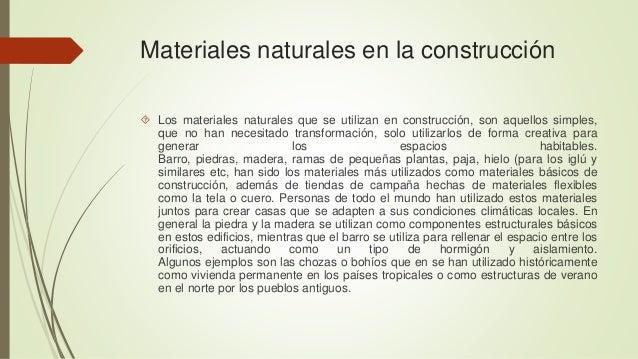 Materiales naturales en la construcción   Los materiales naturales que se utilizan en construcción, son aquellos simples,...