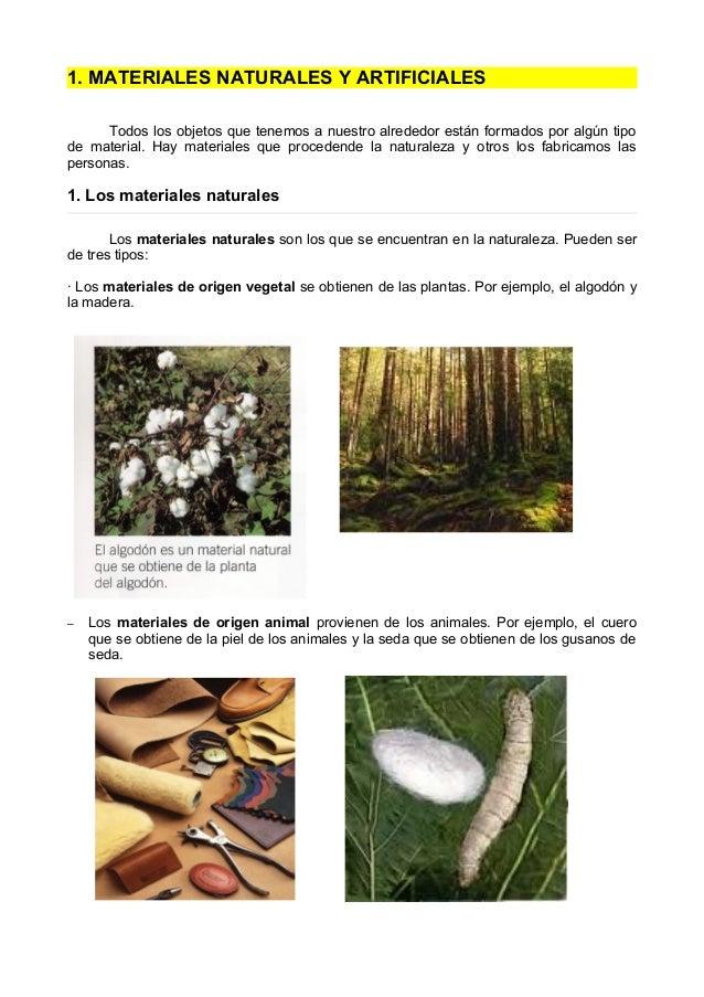1. MATERIALES NATURALES Y ARTIFICIALES Todos los objetos que tenemos a nuestro alrededor están formados por algún tipo de ...
