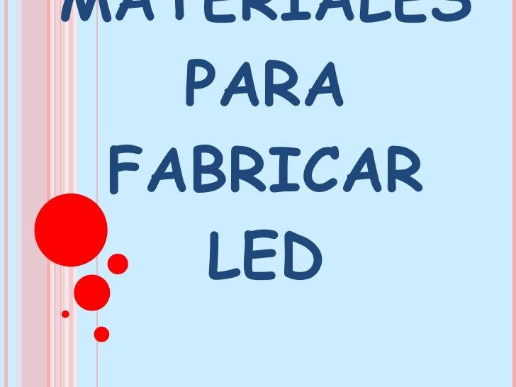 MATERIALES PARA FABRICAR LED