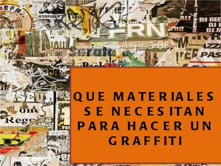 QUE MATERIALES SE NECESITAN PARA HACER UN GRAFFITI