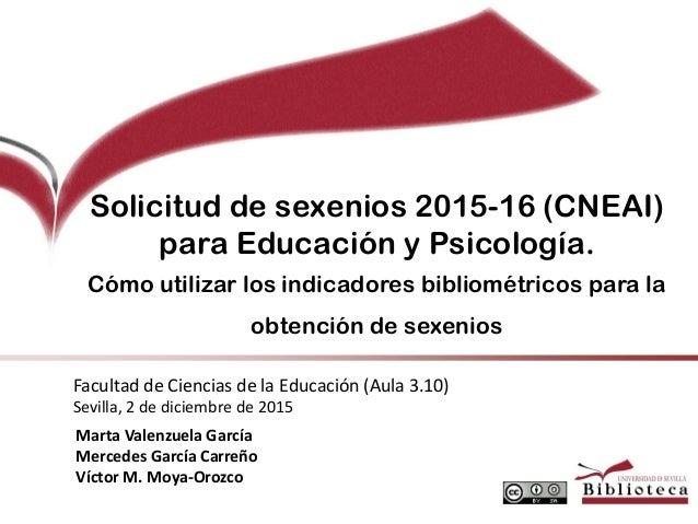 Solicitud de sexenios 2015-16 (CNEAI) para Educación y Psicología. Cómo utilizar los indicadores bibliométricos para la ob...