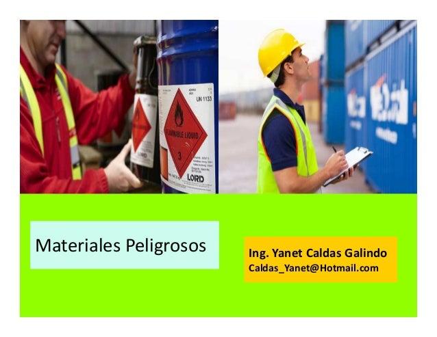 Materiales Peligrosos Ing. Yanet Caldas Galindo Caldas_Yanet@Hotmail.com