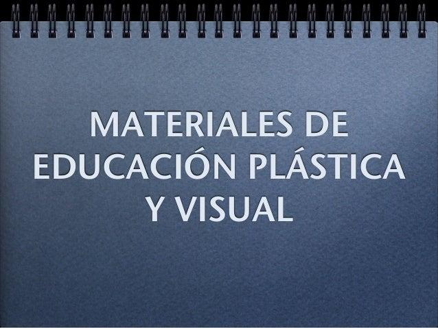 MATERIALES DE  EDUCACIÓN PLÁSTICA  Y VISUAL