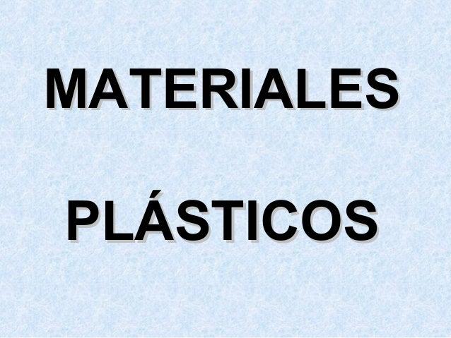 MATERIALESMATERIALES PLÁSTICOSPLÁSTICOS