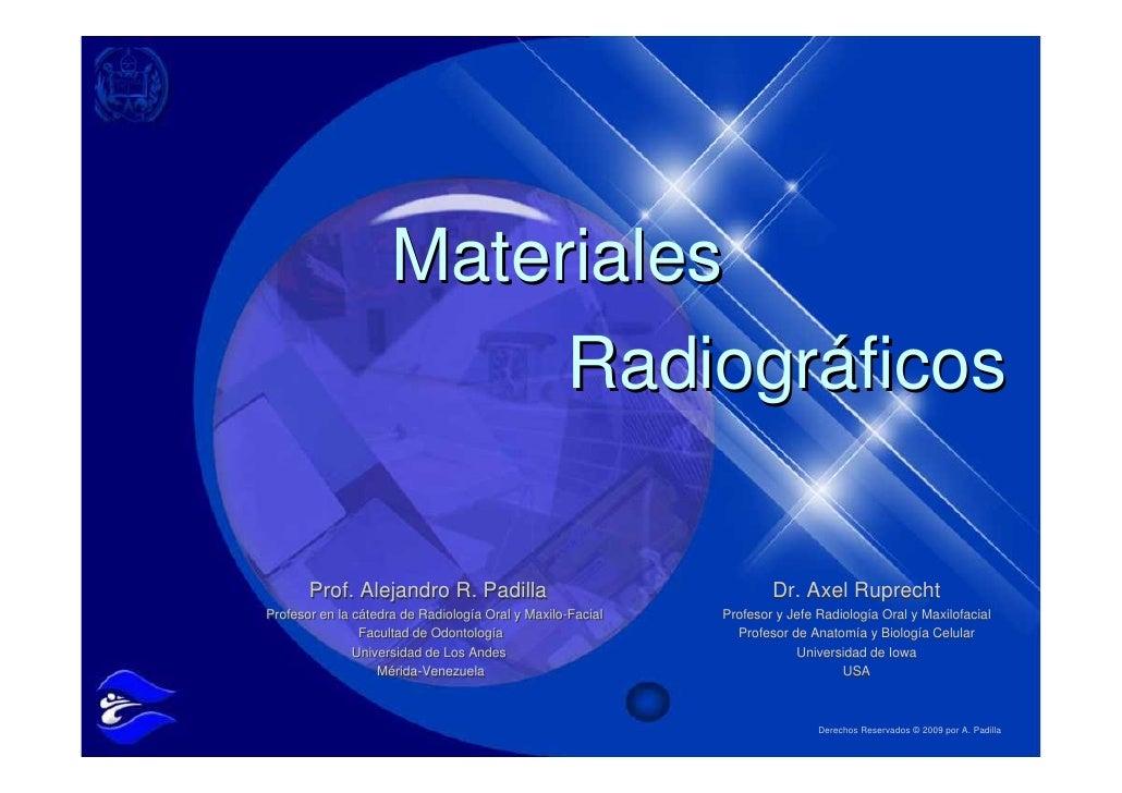 Materiales                           Radiográficos         Prof. Alejandro R. Padilla                                   Dr...