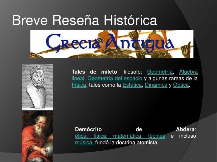 Breve Reseña Histórica<br />Tales de mileto: filosofo; Geometría, Álgebra lineal, Geometría del espacio y algunas ramas de...