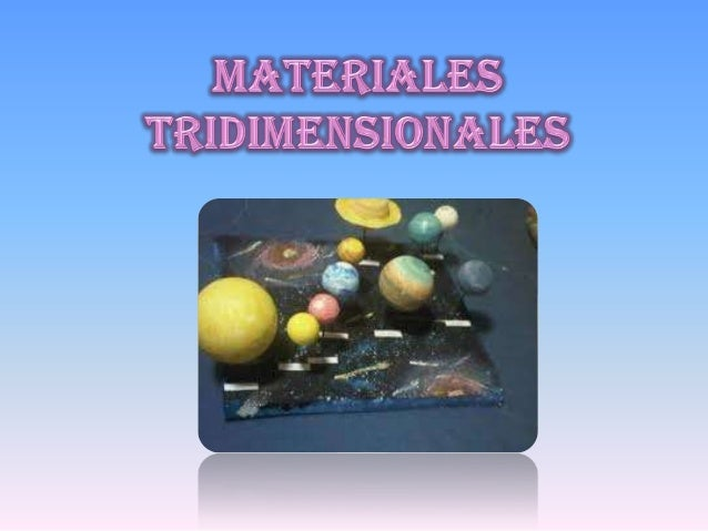 ¿ qué son los materiales      tridimensionales?Es una reproducción a escala ,que puede ser igual ,menor o de mayor tamaño ...