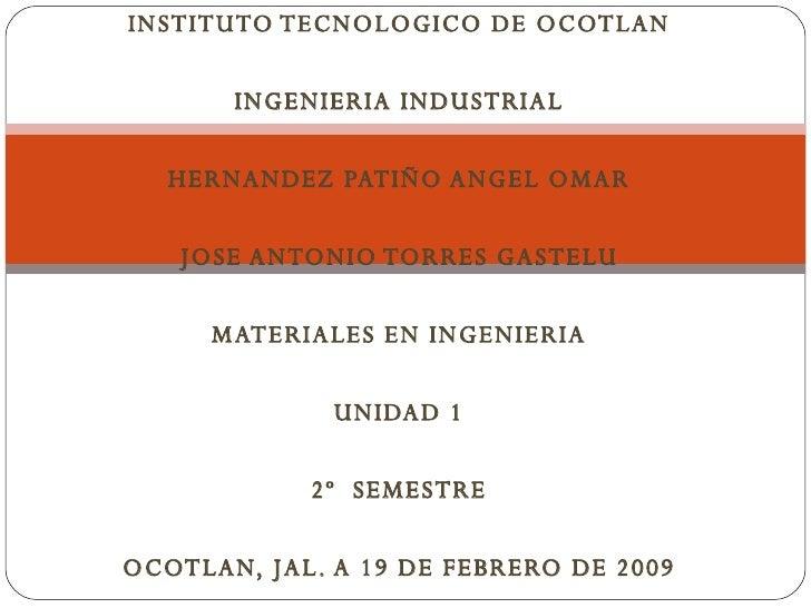 INSTITUTO TECNOLOGICO DE OCOTLAN  INGENIERIA INDUSTRIAL  HERNANDEZ PATIÑO ANGEL OMAR  JOSE ANTONIO TORRES GASTELU  MA...