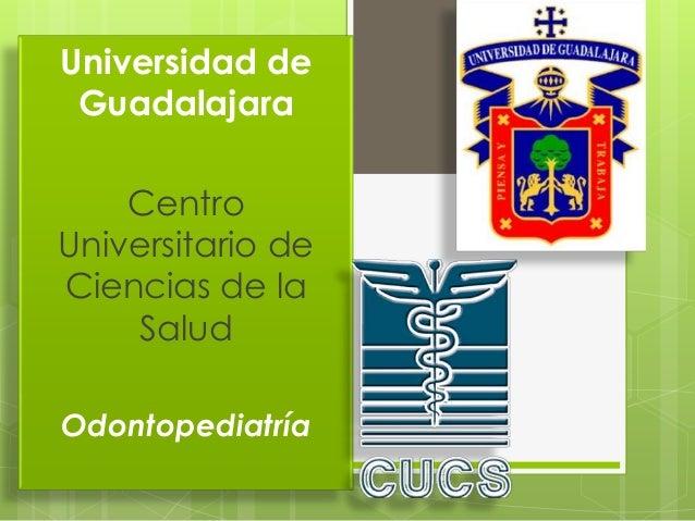 Universidad de Guadalajara Centro Universitario de Ciencias de la Salud Odontopediatría