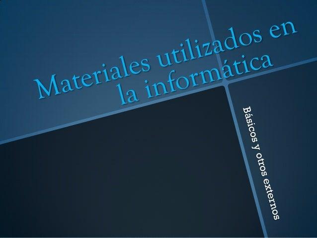 algunos materiales mas demandados para construcción en la industria dela informática son los siguientes: *Silicón o pasta...