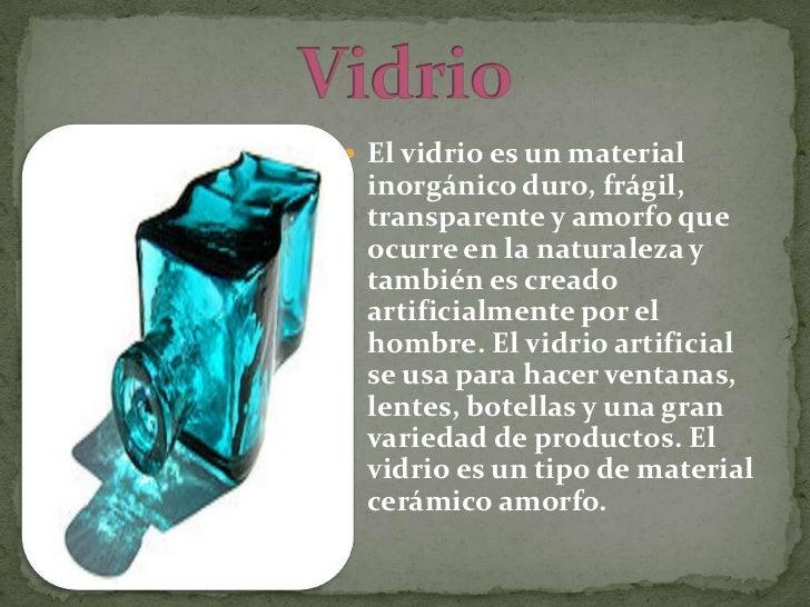 """ El término """"cristal"""" es utilizado  muy frecuentemente como  sinónimo de vidrio, aunque es  incorrecto en el ámbito  cien..."""
