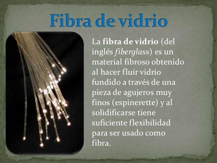  Las características del material permiten que la Fibra de Vidrio sea moldeable con mínimos recursos, la habilidad artesa...