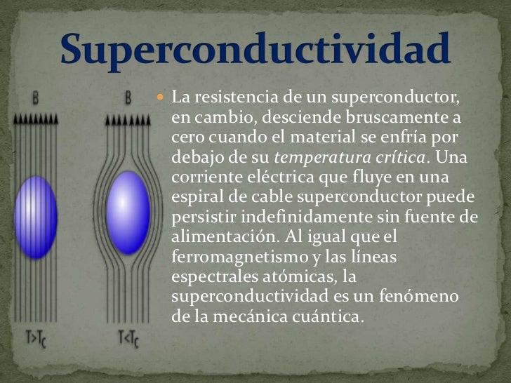  La superconductividad ocurre en una gran variedad de materiales, incluyendo elementos simples como el estaño y el alumin...