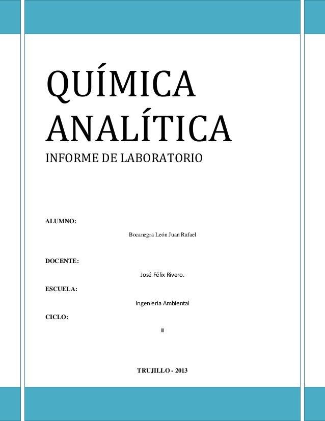 QUÍMICA ANALÍTICA INFORME DE LABORATORIO ALUMNO: Bocanegra León Juan Rafael DOCENTE: José Félix Rivero. ESCUELA: Ingenierí...