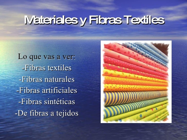 Materiales y Fibras Textiles Lo que vas a ver: -Fibras textiles -Fibras naturales -Fibras artificiales -Fibras sintéticas ...