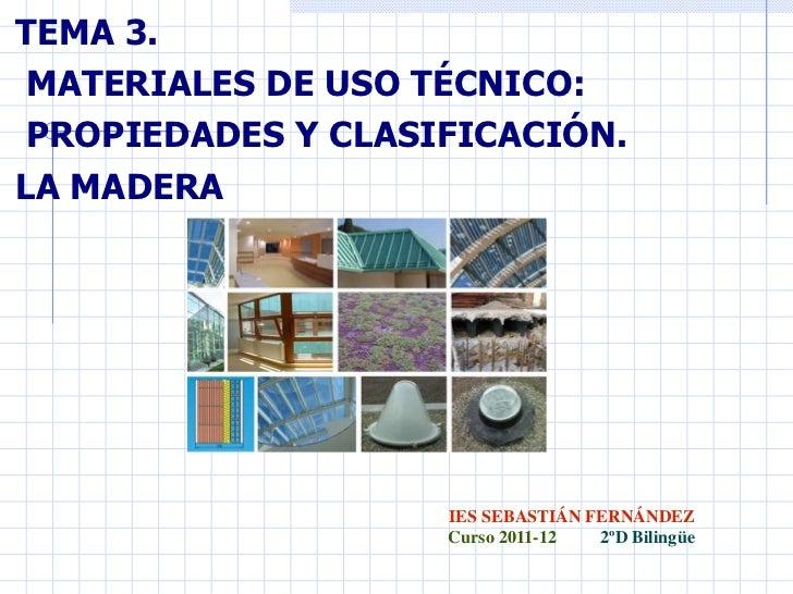 TEMA 3. MATERIALES DE USO TÉCNICO: PROPIEDADES Y CLASIFICACIÓN.LA MADERA                    IES SEBASTIÁN FERNÁNDEZ       ...