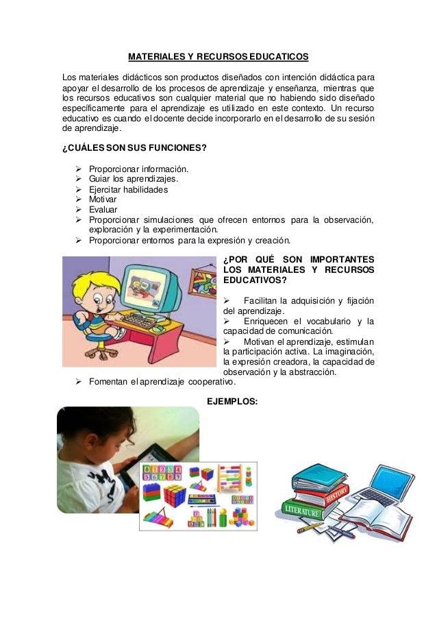 MATERIALES Y RECURSOS EDUCATICOS Los materiales didácticos son productos diseñados con intención didáctica para apoyar el ...
