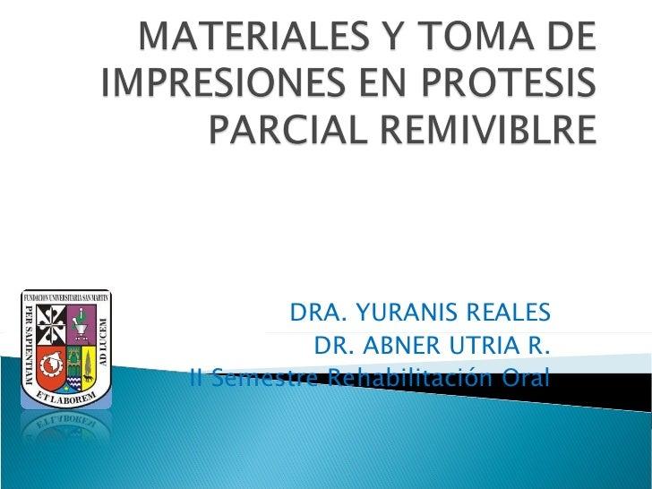 DRA. YURANIS REALES DR. ABNER UTRIA R. II Semestre Rehabilitación Oral