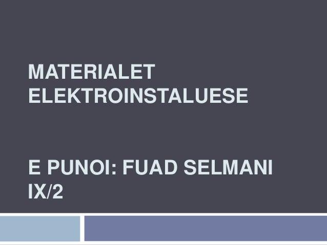 MATERIALET ELEKTROINSTALUESE E PUNOI: FUAD SELMANI IX/2