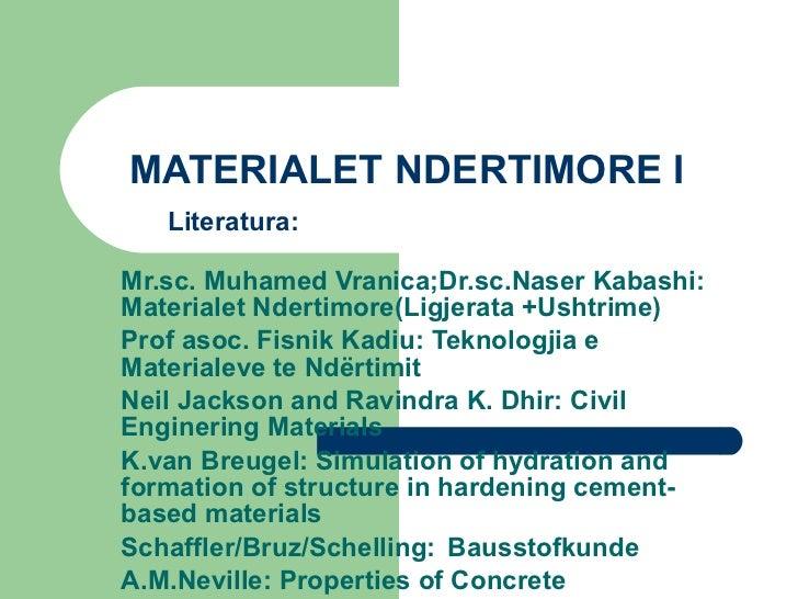 MATERIALET  NDERTIMORE I  Mr.sc. Muhamed Vranica; D r.sc.Naser Kabashi: Materialet Ndertimore(Ligjerata +Ushtrime) Prof as...