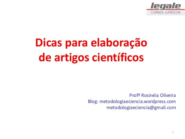 Dicas para elaboração de artigos científicos Profª Rosinéia Oliveira Blog: metodologiaeciencia.wordpress.com metodologiaec...
