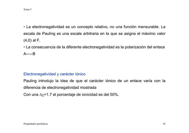 Tema 3 Propiedades periódicas 18 • La electronegatividad es un concepto relativo, no una función mensurable. La escala de ...