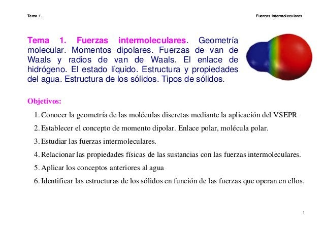 Tema 1. Fuerzas intermoleculares 1 Tema 1. Fuerzas intermoleculares. Geometría molecular. Momentos dipolares. Fuerzas de v...