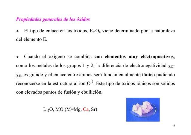 4 Propiedades generales de los óxidos El tipo de enlace en los óxidos, EmOn viene determinado por la naturaleza del elemen...