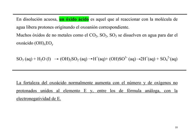 10 En disolución acuosa, un óxido ácido es aquel que al reaccionar con la molécula de agua libera protones originando el o...